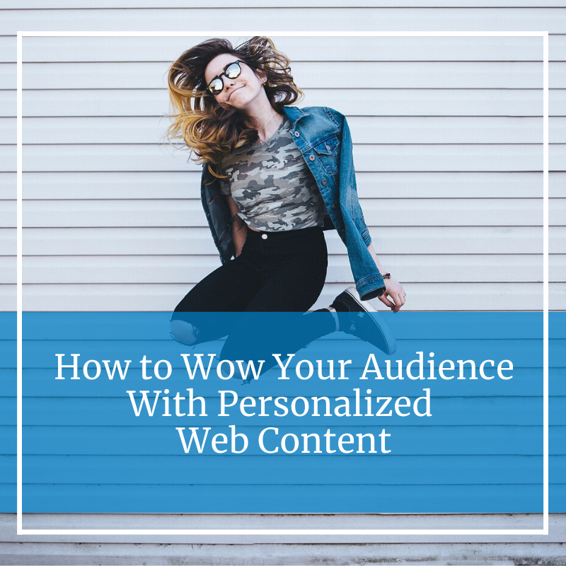How to Wow Your Audience With Personalized Web Content